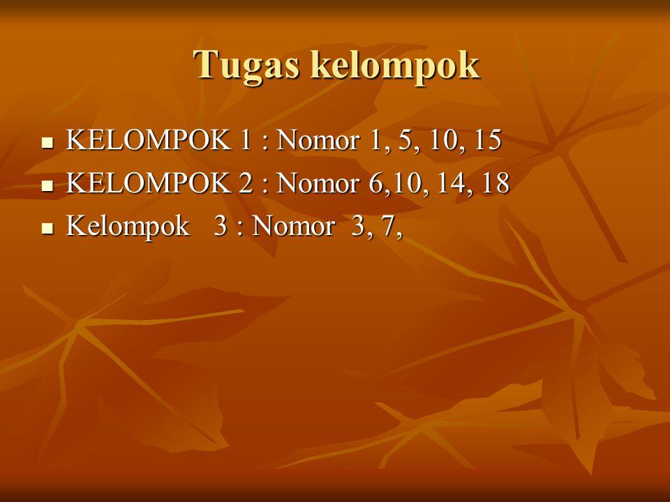 Tugas kelompok KELOMPOK 1 : Nomor 1, 5, 10, 15 KELOMPOK 1 : Nomor 1, 5, 10, 15 KELOMPOK 2 : Nomor 6,10, 14, 18 KELOMPOK 2 : Nomor 6,10, 14, 18 Kelompo