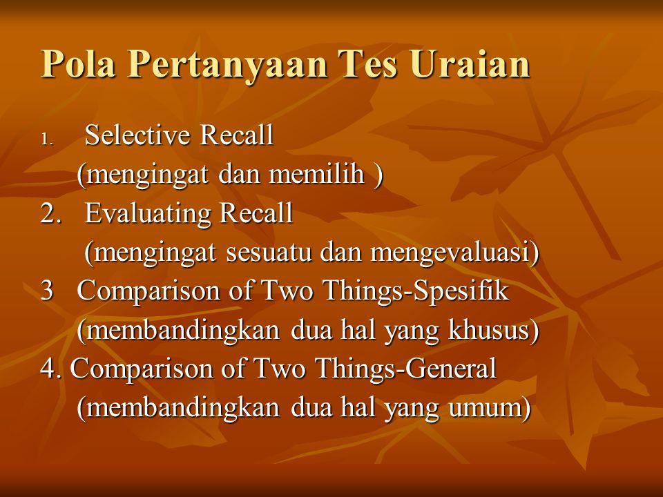 Pola Pertanyaan Tes Uraian 1. Selective Recall (mengingat dan memilih ) (mengingat dan memilih ) 2. Evaluating Recall (mengingat sesuatu dan mengevalu