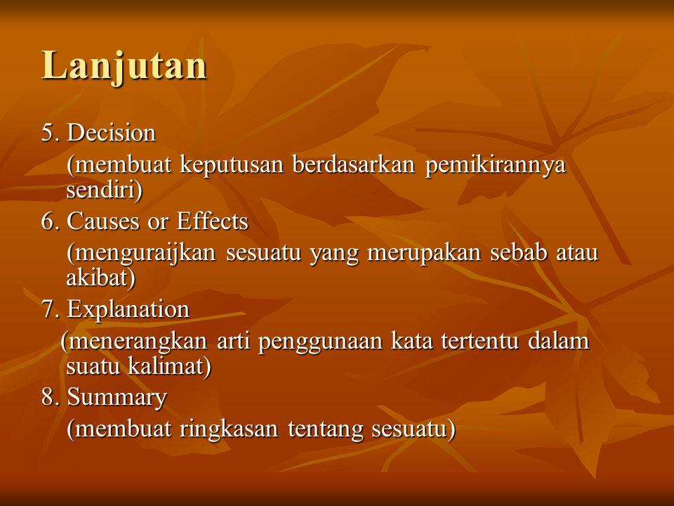 Lanjutan 5. Decision (membuat keputusan berdasarkan pemikirannya sendiri) (membuat keputusan berdasarkan pemikirannya sendiri) 6. Causes or Effects (m