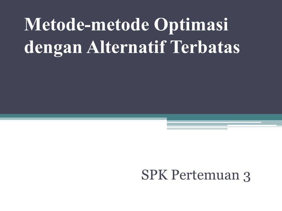 Metode-metode Optimasi dengan Alternatif Terbatas SPK Pertemuan 3