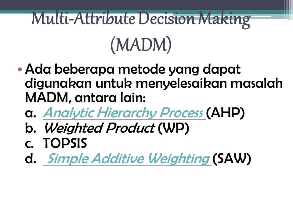 Ada beberapa metode yang dapat digunakan untuk menyelesaikan masalah MADM, antara lain: a.