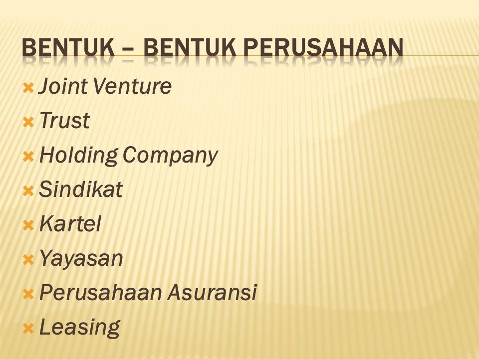  Joint Venture  Trust  Holding Company  Sindikat  Kartel  Yayasan  Perusahaan Asuransi  Leasing