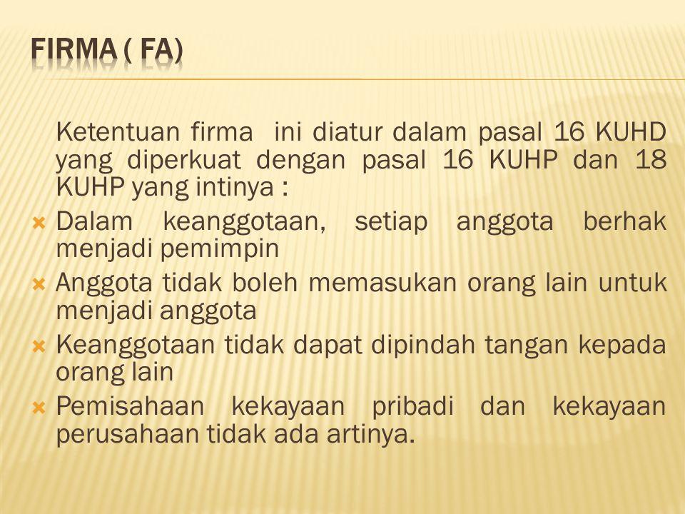 Ketentuan firma ini diatur dalam pasal 16 KUHD yang diperkuat dengan pasal 16 KUHP dan 18 KUHP yang intinya :  Dalam keanggotaan, setiap anggota berh