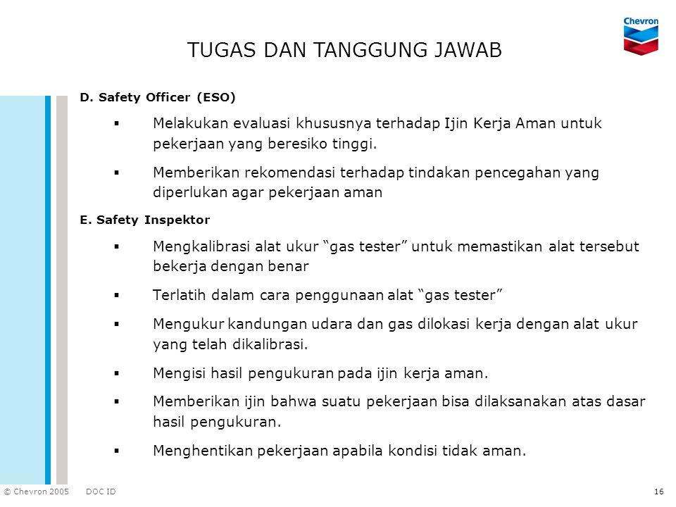 DOC ID © Chevron 2005 17 PELAKSANAAN IJIN KERJA UMUM Melakukan (2) Inspeksi & Proteksi Melakukan Pemeriksaan Ulang (5) Melakukan Pengukuran Gas (4) Pengukuran Gas dilakukan.
