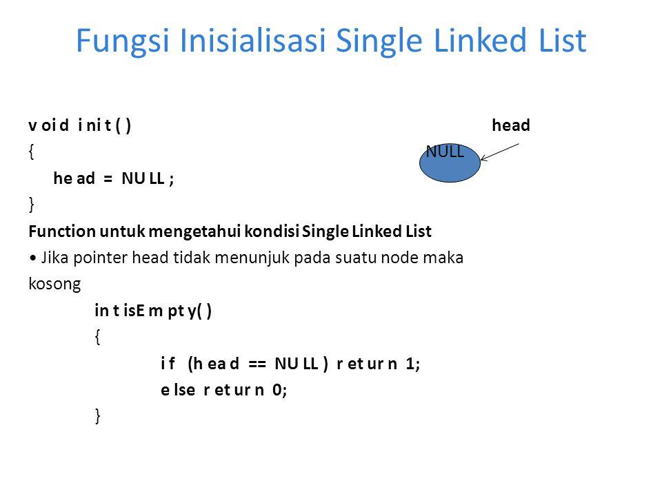 Fungsi Inisialisasi Single Linked List v oi d i ni t ( )head {NULL he ad = NU LL ; } Function untuk mengetahui kondisi Single Linked List Jika pointer