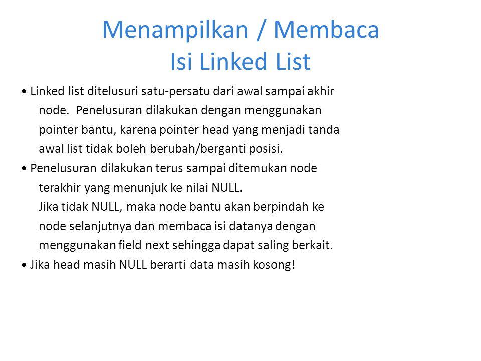 Menampilkan / Membaca Isi Linked List Linked list ditelusuri satu-persatu dari awal sampai akhir node. Penelusuran dilakukan dengan menggunakan pointe
