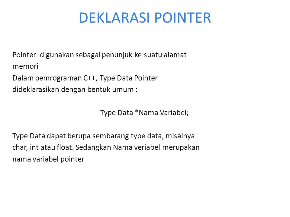 DEKLARASI POINTER Pointer digunakan sebagai penunjuk ke suatu alamat memori Dalam pemrograman C++, Type Data Pointer dideklarasikan dengan bentuk umum