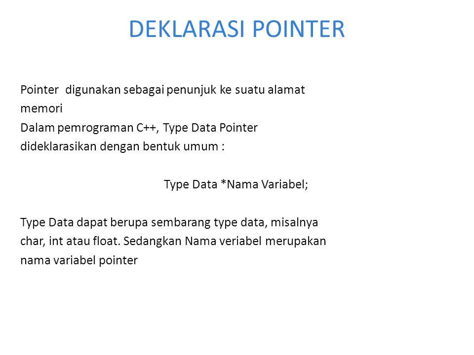 Contoh penggunaan pointer dalam program C++: Void main() { int x,y,*z; x = 75; //nilai x = 75 y = x; //nilai y diambil dari nilai x z = &x; //nilai z menunjuk kealamat pointer dari nilai x getch(); }