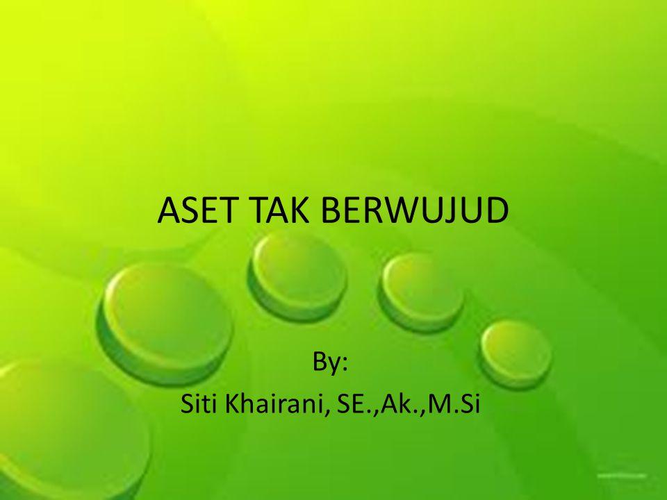ASET TAK BERWUJUD By: Siti Khairani, SE.,Ak.,M.Si