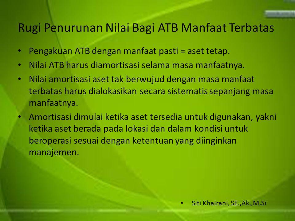 Rugi Penurunan Nilai Bagi ATB Manfaat Terbatas Pengakuan ATB dengan manfaat pasti = aset tetap. Nilai ATB harus diamortisasi selama masa manfaatnya. N