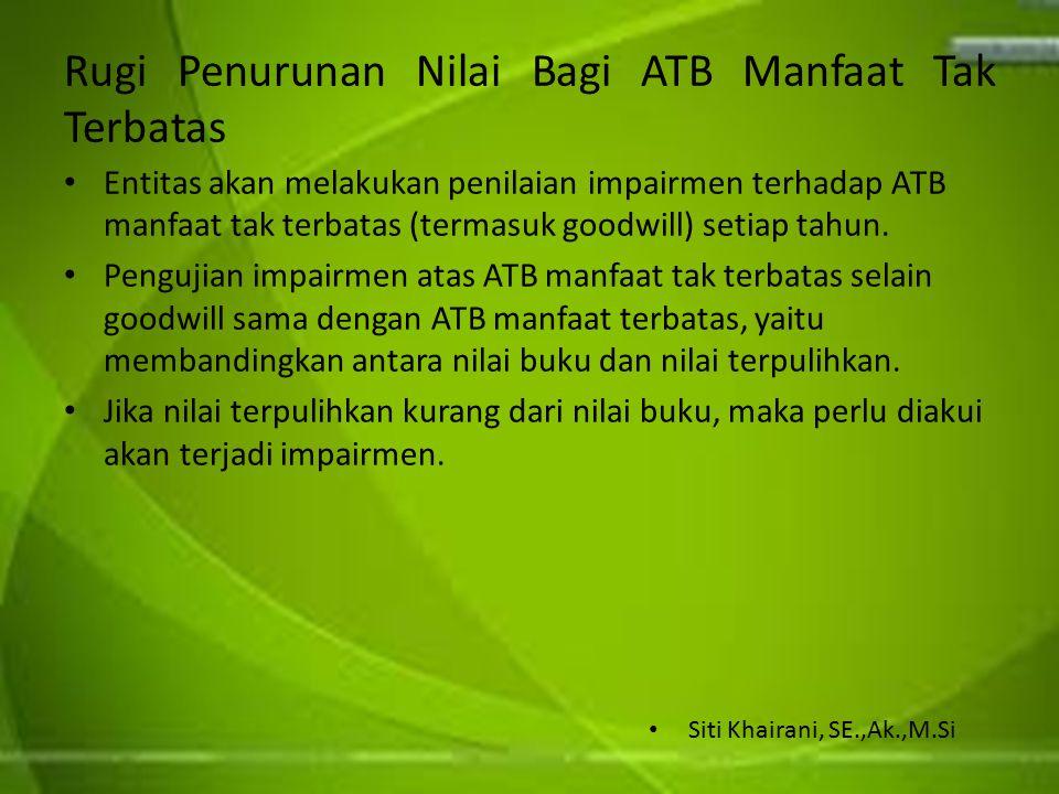Rugi Penurunan Nilai Bagi ATB Manfaat Tak Terbatas Entitas akan melakukan penilaian impairmen terhadap ATB manfaat tak terbatas (termasuk goodwill) se