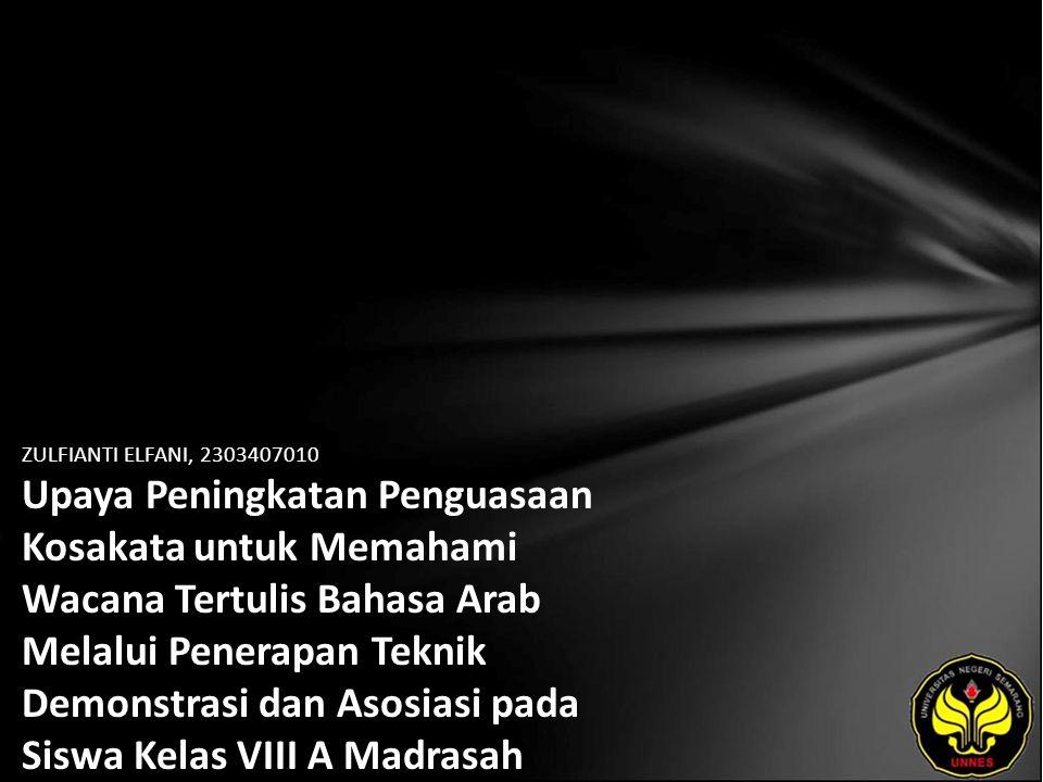 ZULFIANTI ELFANI, 2303407010 Upaya Peningkatan Penguasaan Kosakata untuk Memahami Wacana Tertulis Bahasa Arab Melalui Penerapan Teknik Demonstrasi dan Asosiasi pada Siswa Kelas VIII A Madrasah Tsanawiyah Al-Islam Sumurejo Tahun Ajaran 2010/2011