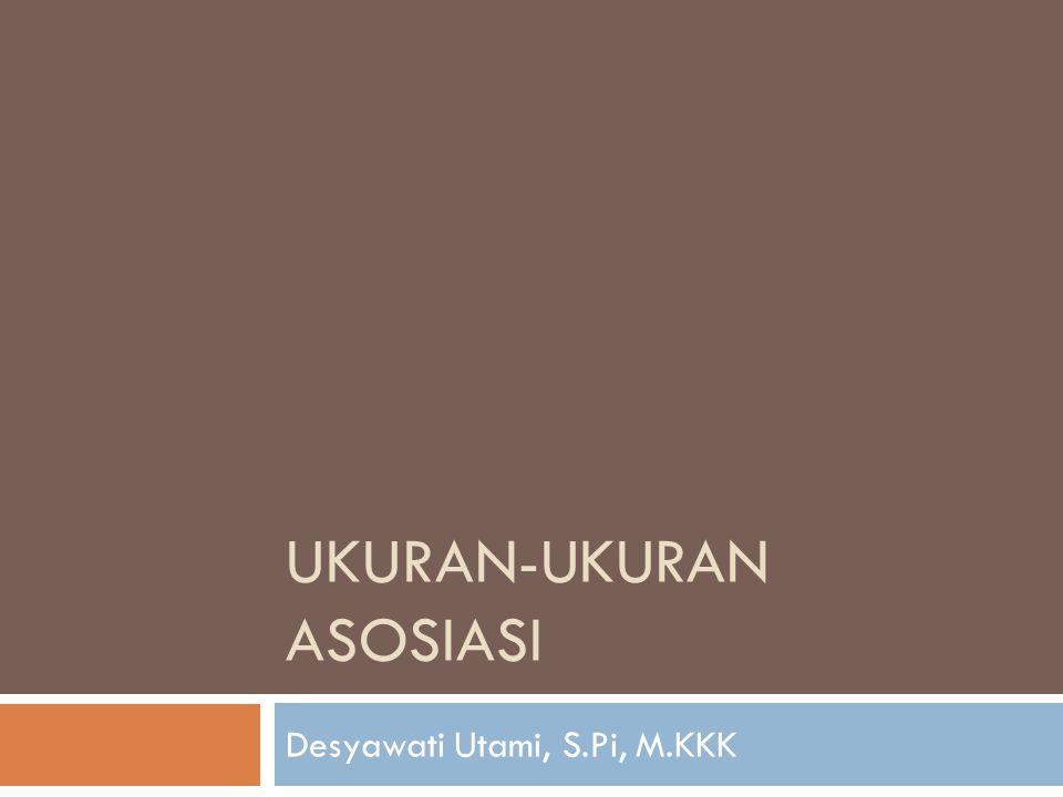 UKURAN-UKURAN ASOSIASI Desyawati Utami, S.Pi, M.KKK