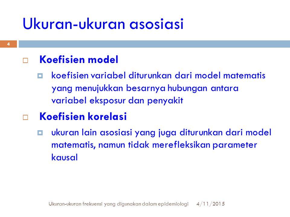 Ukuran-ukuran asosiasi 4/11/2015Ukuran-ukuran frekuensi yang digunakan dalam epidemiologi 4  Koefisien model  koefisien variabel diturunkan dari mod