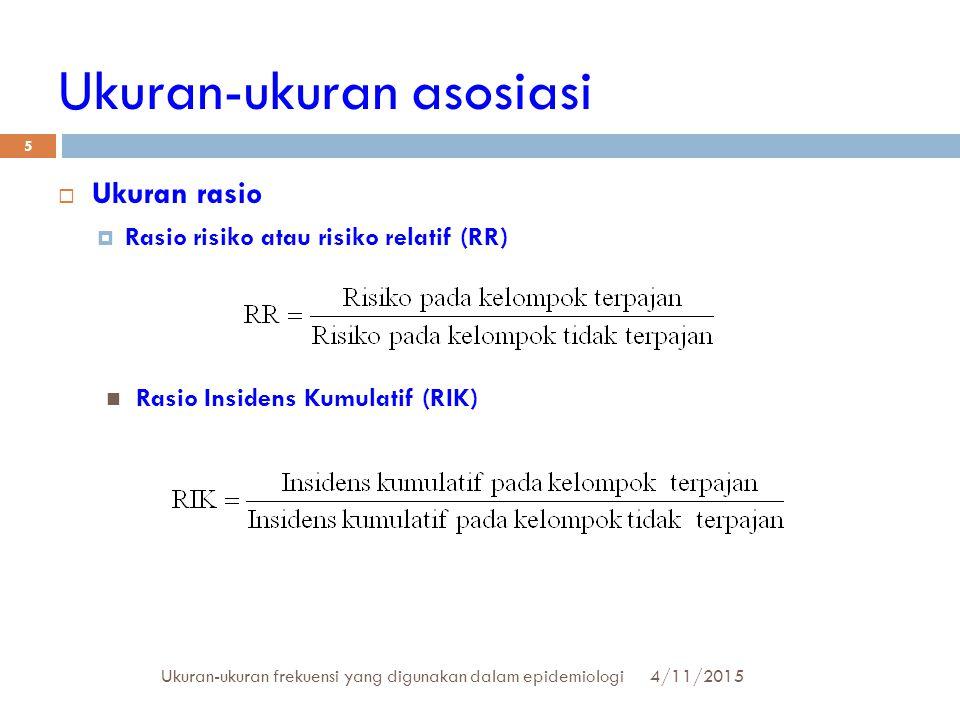 Ukuran-ukuran asosiasi  Ukuran rasio  Rasio risiko atau risiko relatif (RR) 4/11/2015Ukuran-ukuran frekuensi yang digunakan dalam epidemiologi 5 Ras