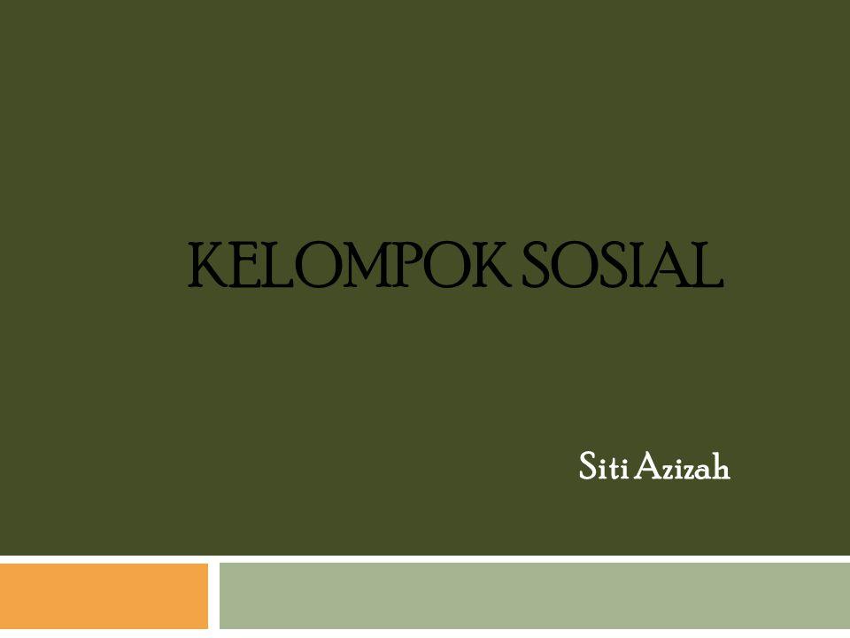KELOMPOK SOSIAL Siti Azizah