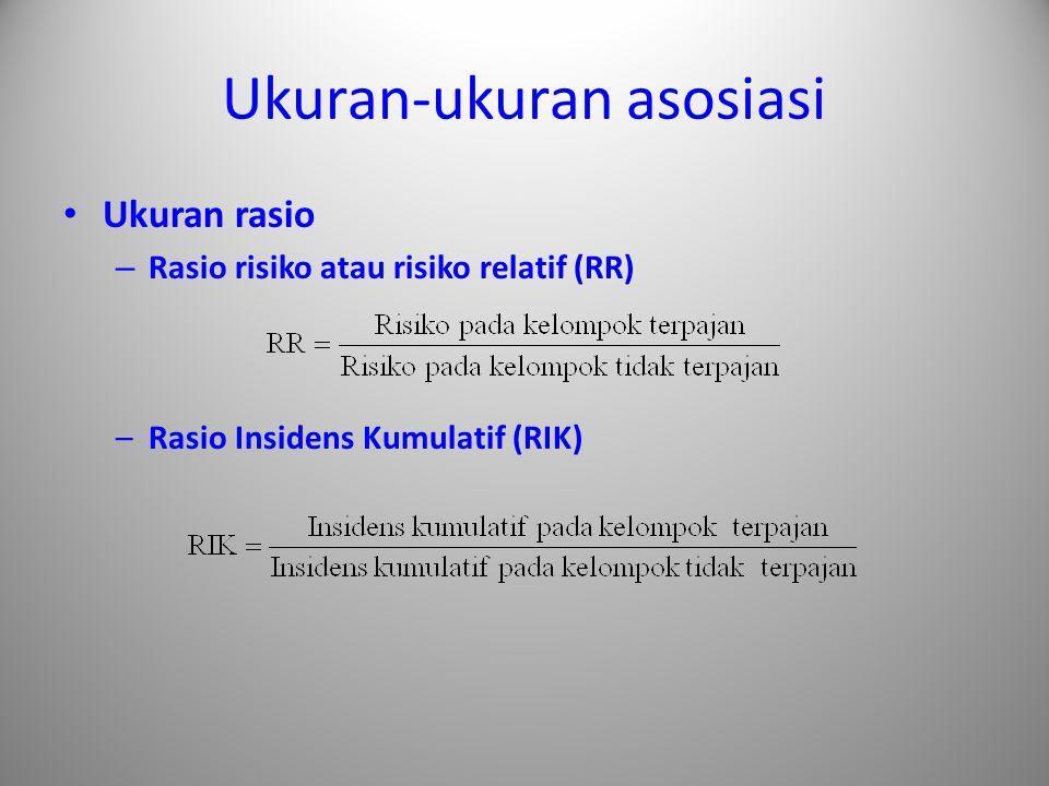 Ukuran-ukuran asosiasi Ukuran rasio – Rasio risiko atau risiko relatif (RR) –Rasio Insidens Kumulatif (RIK)