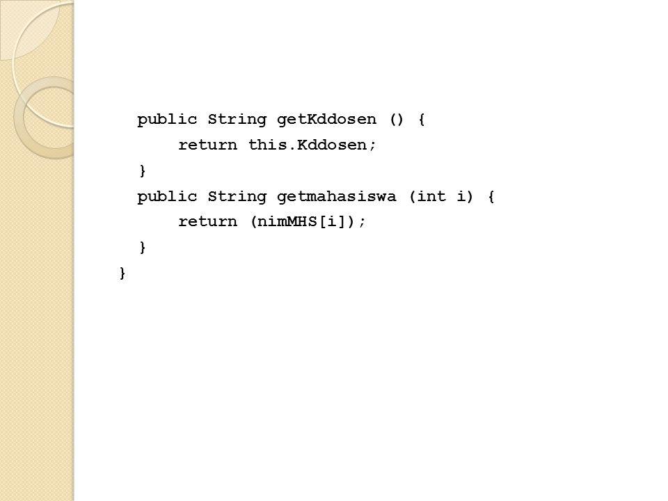 public String getKddosen () { return this.Kddosen; } public String getmahasiswa (int i) { return (nimMHS[i]); }