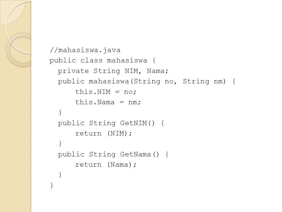 //mahasiswa.java public class mahasiswa { private String NIM, Nama; public mahasiswa(String no, String nm) { this.NIM = no; this.Nama = nm; } public S