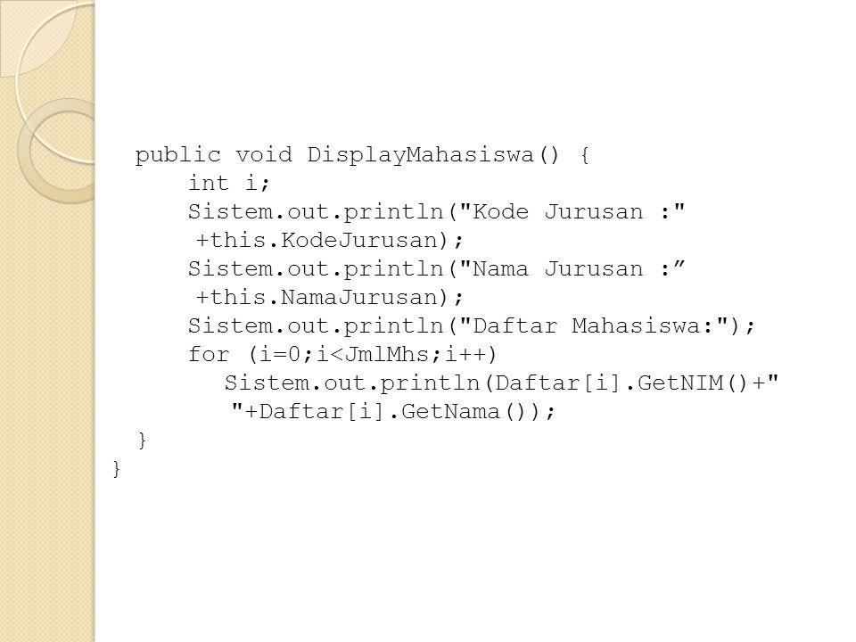 public void DisplayMahasiswa() { int i; Sistem.out.println(