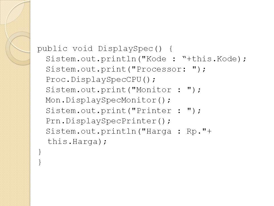 public void DisplaySpec() { Sistem.out.println(