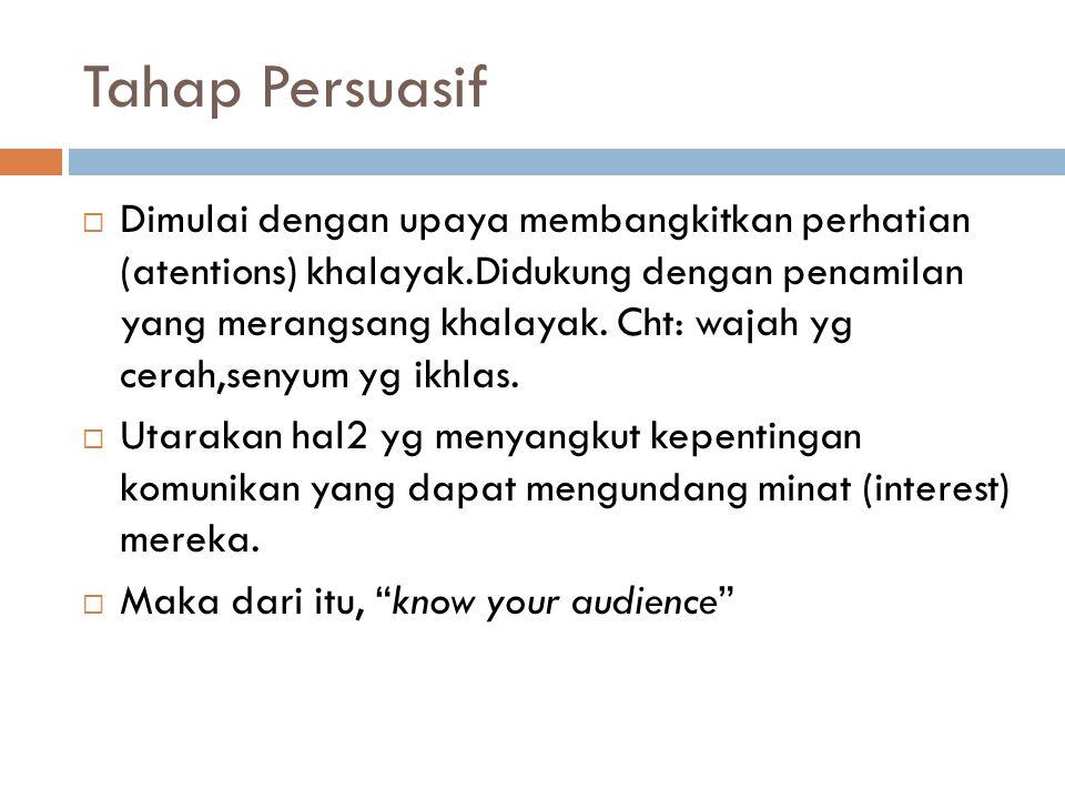 Tahap Persuasif  Tahap berikutnya adalah memunculkan hasrat (desire) komunikasi unt melakukan ajakan, bujukan, rayuan komunikator.