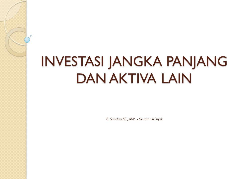 INVESTASI JANGKA PANJANG DAN AKTIVA LAIN B. Sundari, SE., MM. - Akuntansi Pajak