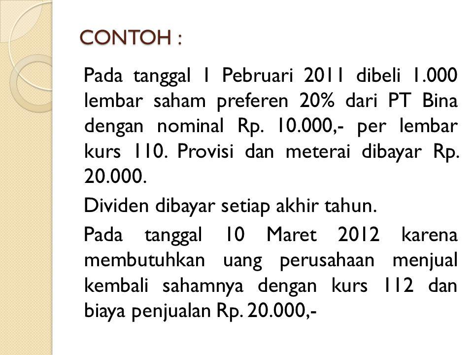 CONTOH : Pada tanggal 1 Pebruari 2011 dibeli 1.000 lembar saham preferen 20% dari PT Bina dengan nominal Rp. 10.000,- per lembar kurs 110. Provisi dan