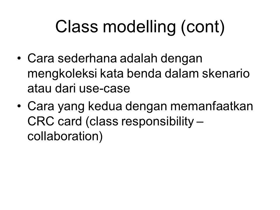 Class modelling (cont) Cara sederhana adalah dengan mengkoleksi kata benda dalam skenario atau dari use-case Cara yang kedua dengan memanfaatkan CRC c