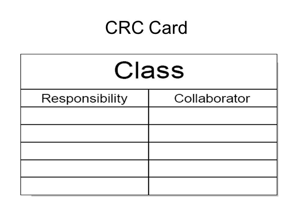CRC (class responsibility – collaboration) adalah sebuah teknik untuk mengecek adanya interaksi antar obyek Sebelah kiri berisi tanggung jawab, sebelah kanan berisi kelas yang melaksanakan tanggung jawab tersebut Dari sini akan didapatkan satu set kelas dan tanggungjawabnya serta kelas lain yang berhubungan dengan kelas tersebut