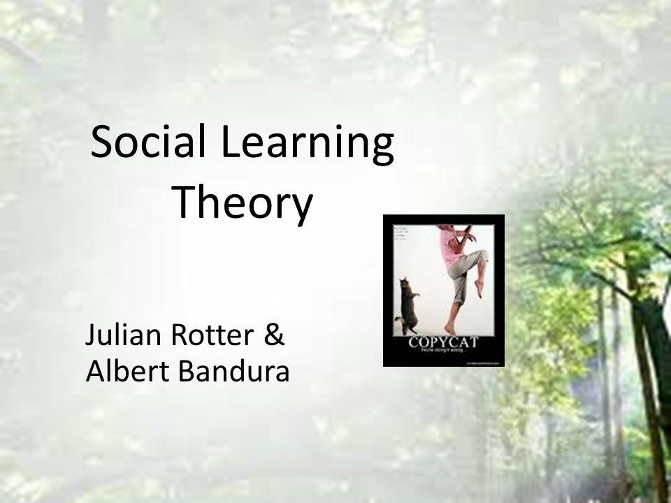 Social Learning Theory Julian Rotter & Albert Bandura