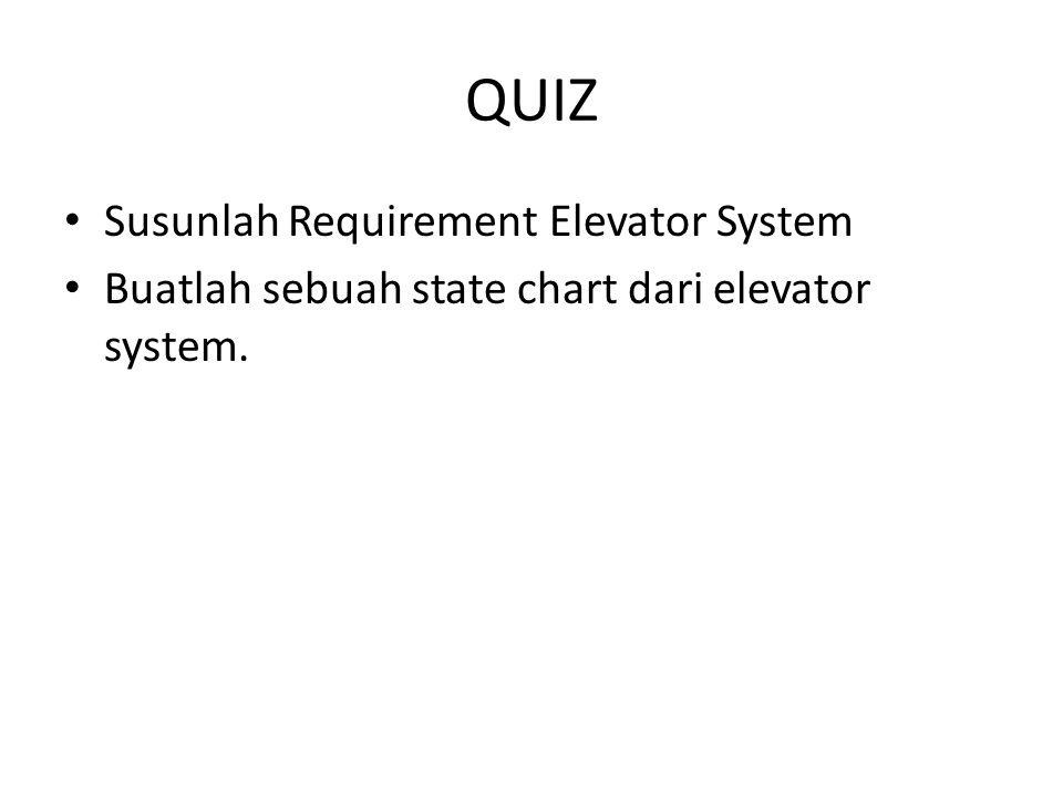 QUIZ Susunlah Requirement Elevator System Buatlah sebuah state chart dari elevator system.