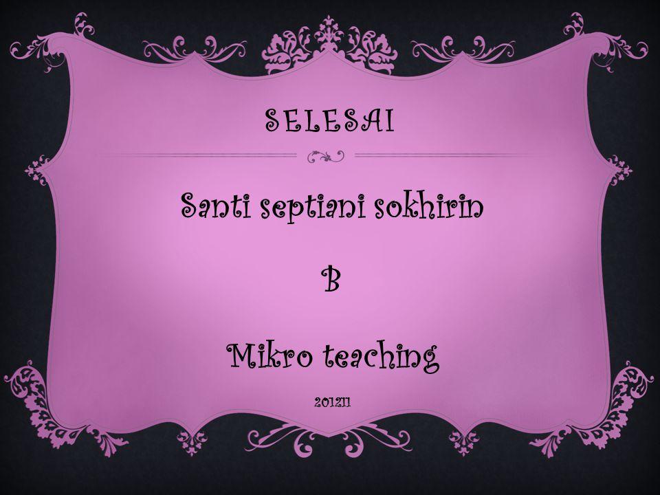 SELESAI Santi septiani sokhirin B Mikro teaching 201211