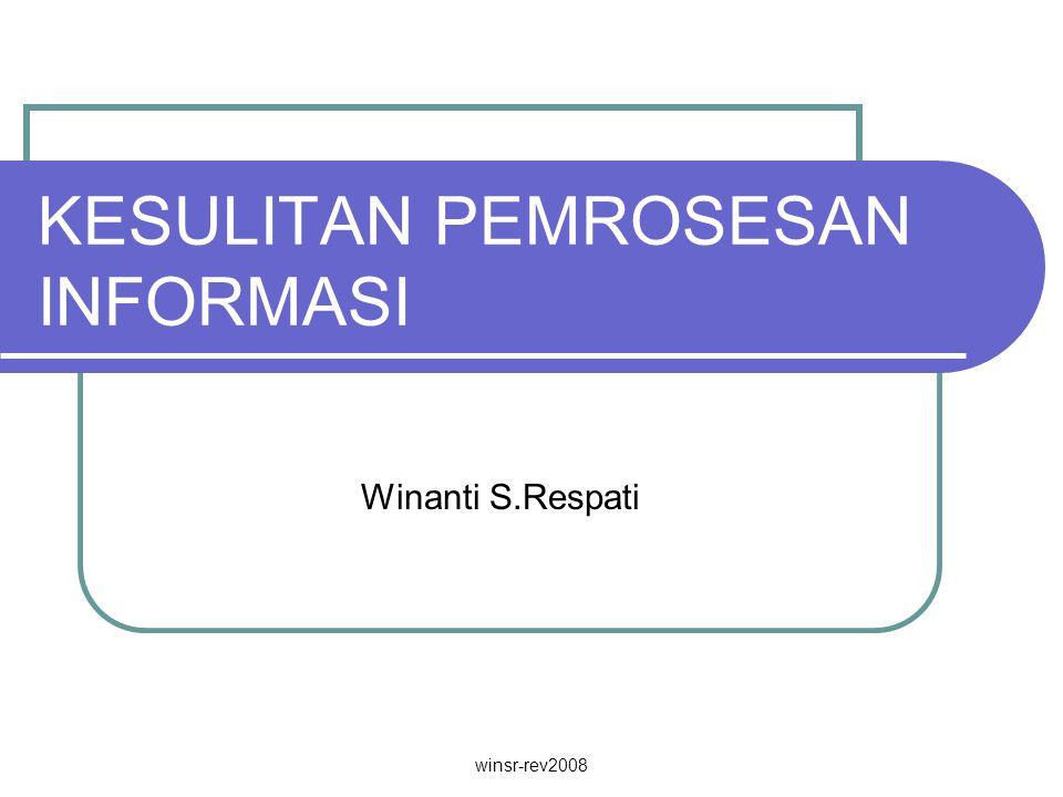 winsr-rev2008 KESULITAN PEMROSESAN INFORMASI Winanti S.Respati