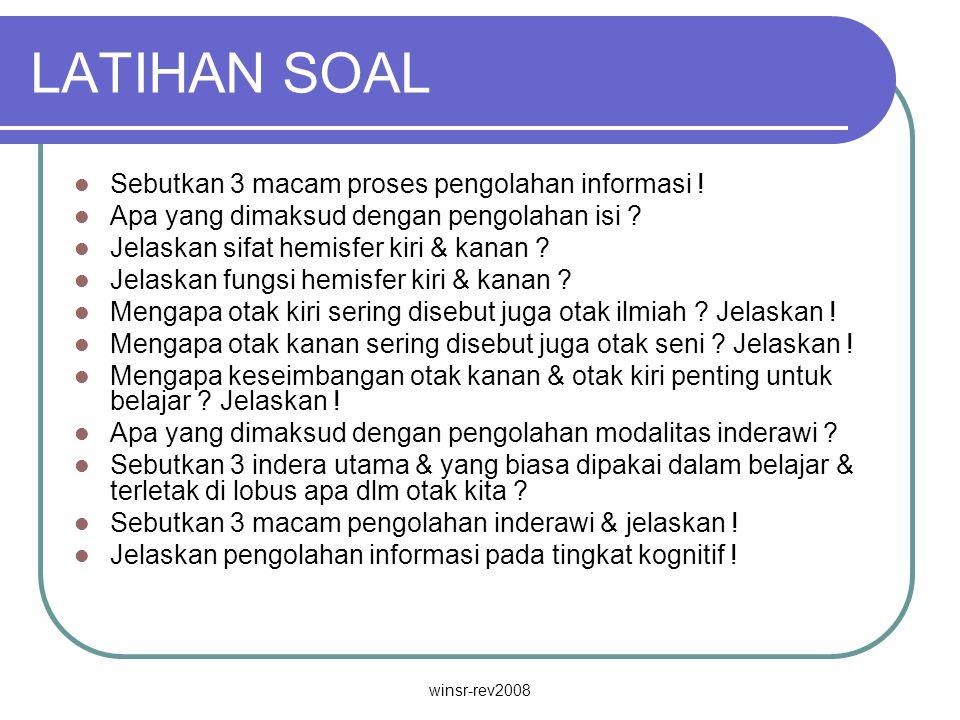 winsr-rev2008 LATIHAN SOAL Sebutkan 3 macam proses pengolahan informasi .