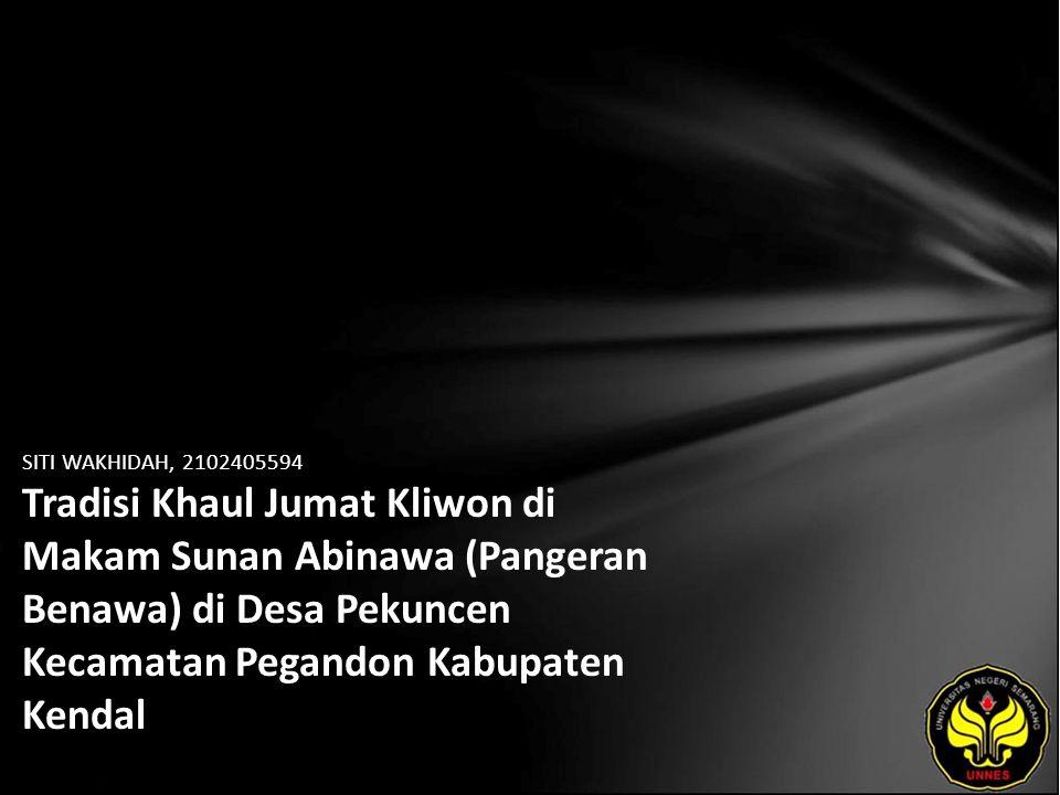 SITI WAKHIDAH, 2102405594 Tradisi Khaul Jumat Kliwon di Makam Sunan Abinawa (Pangeran Benawa) di Desa Pekuncen Kecamatan Pegandon Kabupaten Kendal