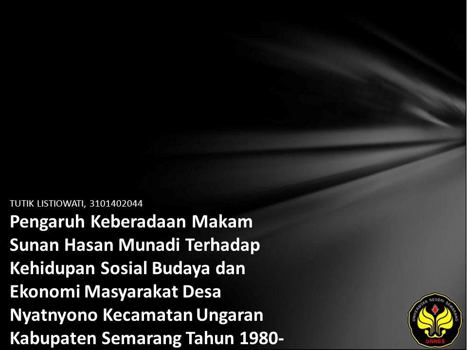 TUTIK LISTIOWATI, 3101402044 Pengaruh Keberadaan Makam Sunan Hasan Munadi Terhadap Kehidupan Sosial Budaya dan Ekonomi Masyarakat Desa Nyatnyono Kecamatan Ungaran Kabupaten Semarang Tahun 1980- 2006