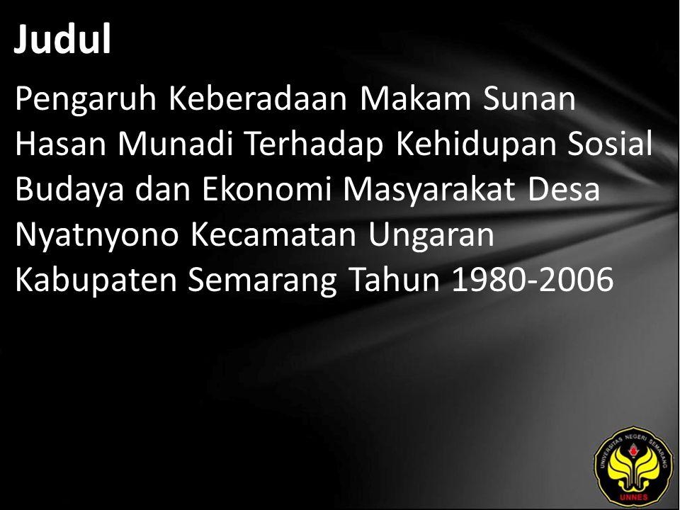 Judul Pengaruh Keberadaan Makam Sunan Hasan Munadi Terhadap Kehidupan Sosial Budaya dan Ekonomi Masyarakat Desa Nyatnyono Kecamatan Ungaran Kabupaten Semarang Tahun 1980-2006
