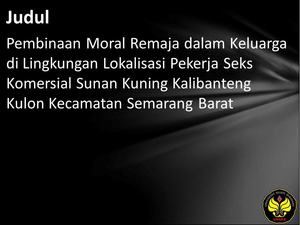 Judul Pembinaan Moral Remaja dalam Keluarga di Lingkungan Lokalisasi Pekerja Seks Komersial Sunan Kuning Kalibanteng Kulon Kecamatan Semarang Barat