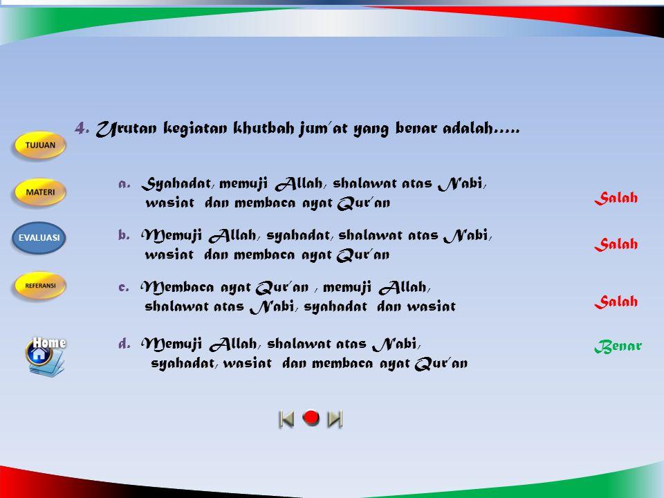 3. Yang termasuk syarat sah shalat Jum'at adalah… a. Tidak ada khutbah b. Dilaksanakan sendiri-sendiri d. Ada tempat untuk melaksanakannya c. Dilaksan