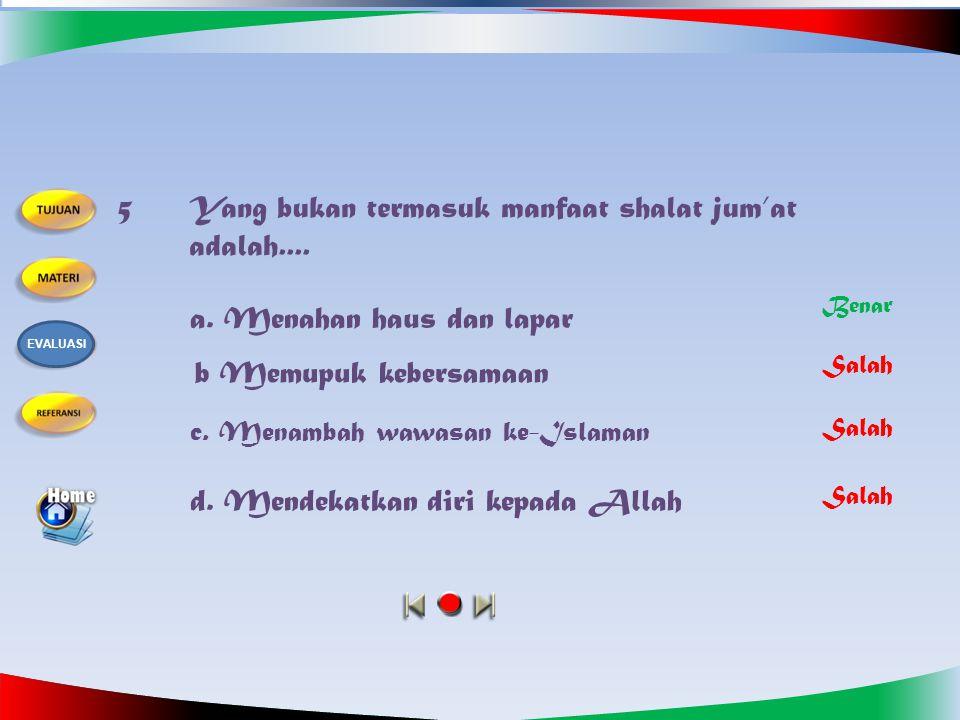 4. Urutan kegiatan khutbah jum'at yang benar adalah….. a. Syahadat, memuji Allah, shalawat atas Nabi, wasiat dan membaca ayat Qur'an b. Memuji Allah,