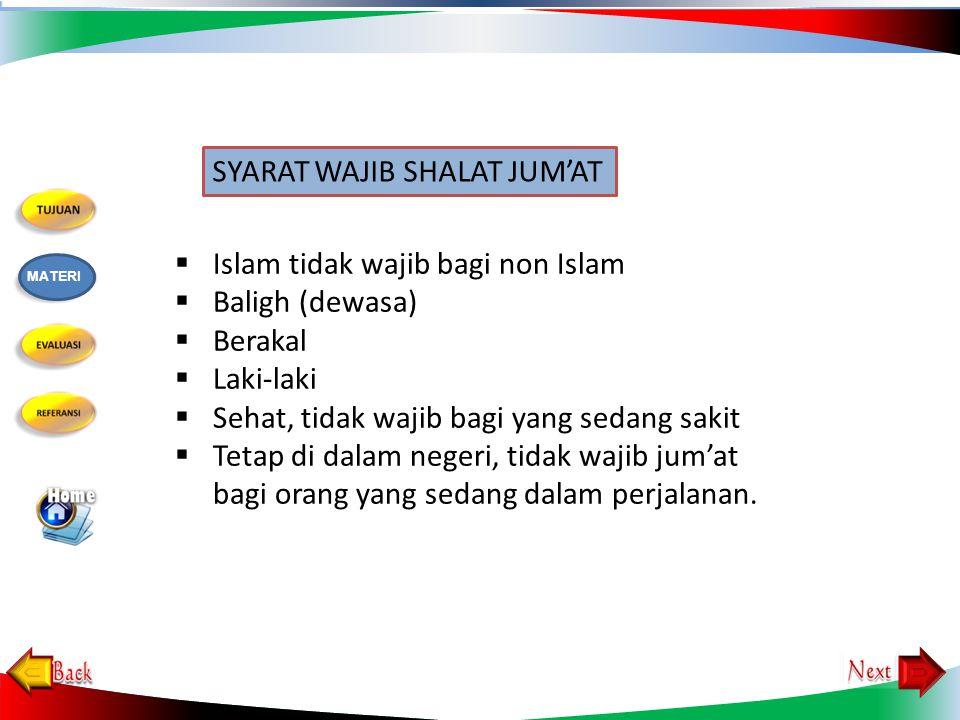  Islam tidak wajib bagi non Islam  Baligh (dewasa)  Berakal  Laki-laki  Sehat, tidak wajib bagi yang sedang sakit  Tetap di dalam negeri, tidak wajib jum'at bagi orang yang sedang dalam perjalanan.