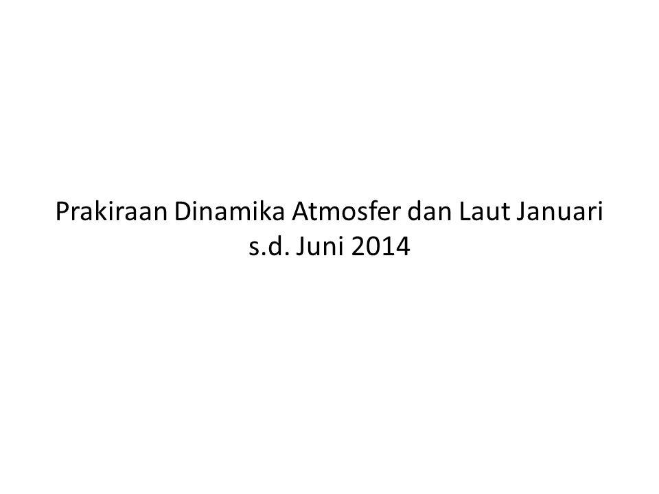 Prakiraan Dinamika Atmosfer dan Laut Januari s.d. Juni 2014
