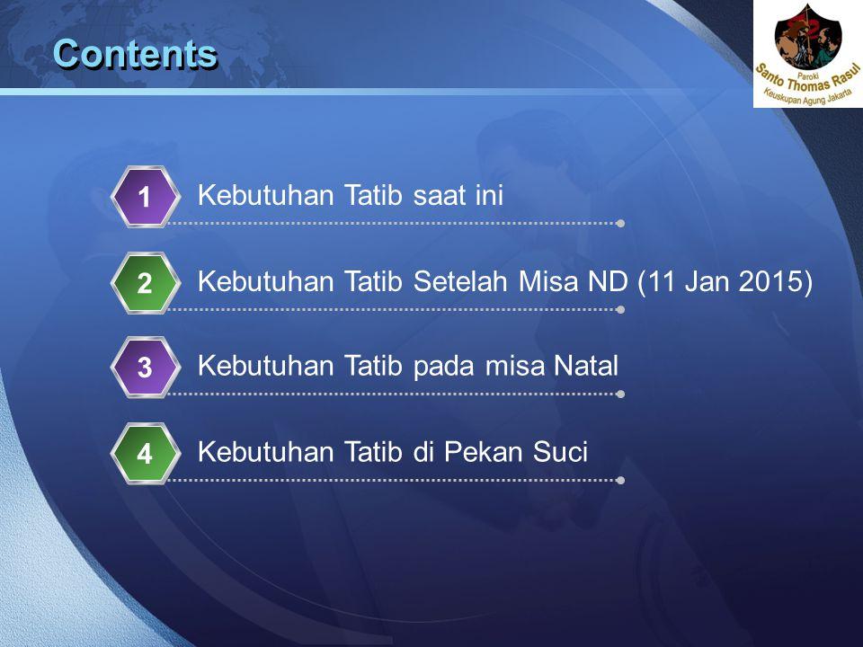 LOGO Contents Kebutuhan Tatib saat ini 1 Kebutuhan Tatib Setelah Misa ND (11 Jan 2015) 2 Kebutuhan Tatib pada misa Natal 3 Kebutuhan Tatib di Pekan Su