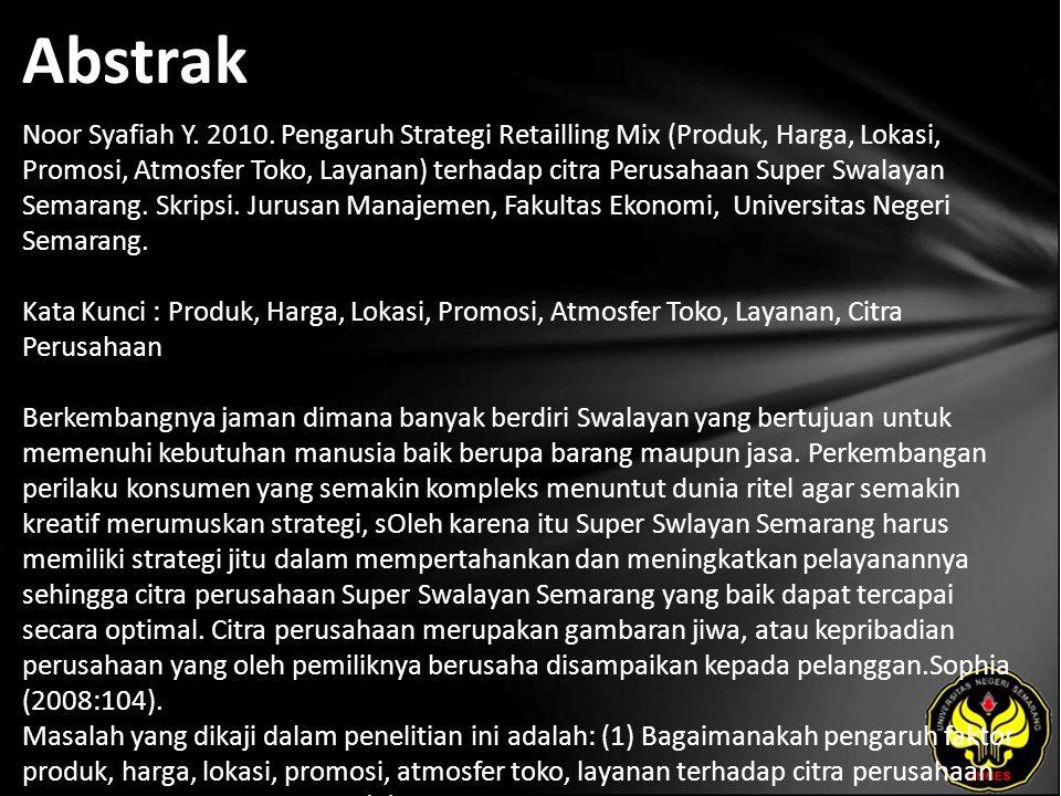 Abstrak Noor Syafiah Y. 2010. Pengaruh Strategi Retailling Mix (Produk, Harga, Lokasi, Promosi, Atmosfer Toko, Layanan) terhadap citra Perusahaan Supe