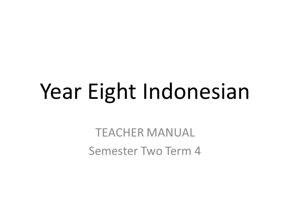 Year Eight Indonesian TEACHER MANUAL Semester Two Term 4