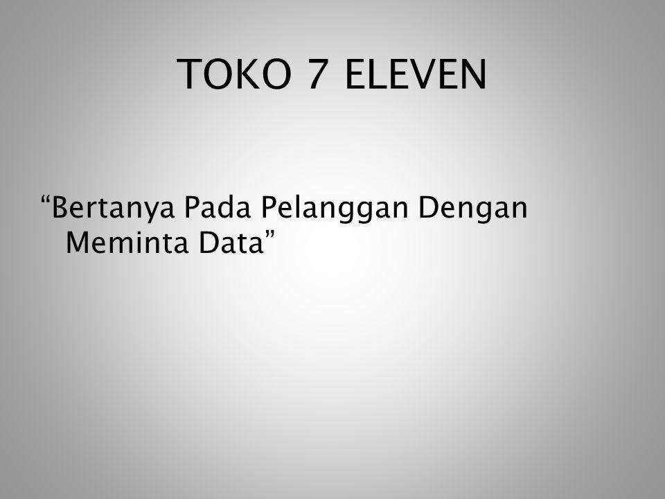 """TOKO 7 ELEVEN """"Bertanya Pada Pelanggan Dengan Meminta Data"""""""