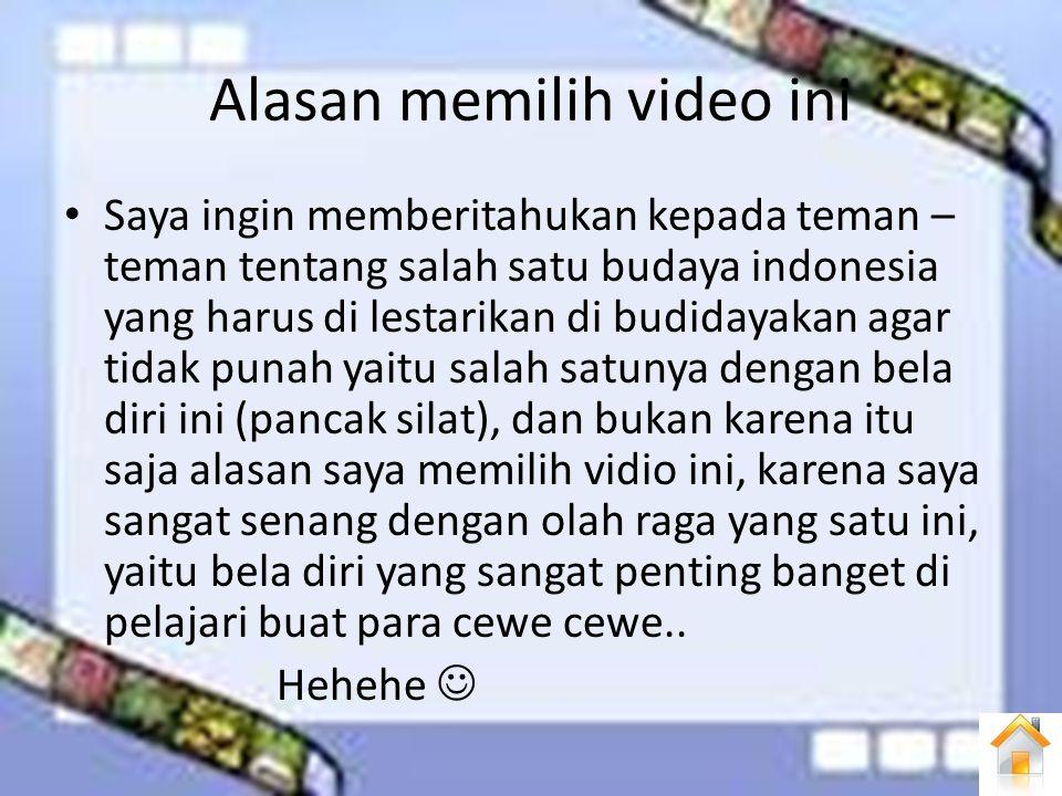 Alasan memilih video ini Saya ingin memberitahukan kepada teman – teman tentang salah satu budaya indonesia yang harus di lestarikan di budidayakan ag
