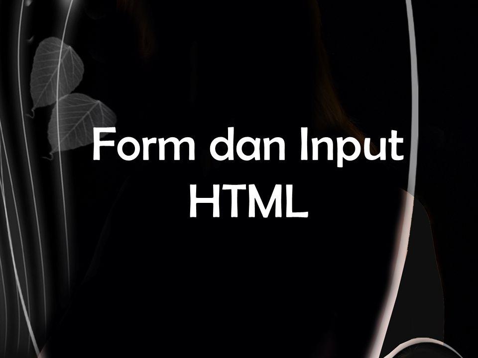 Jenis masukan dalam Form  List Menyediakan pilihan dalam bentuk list pilihan.
