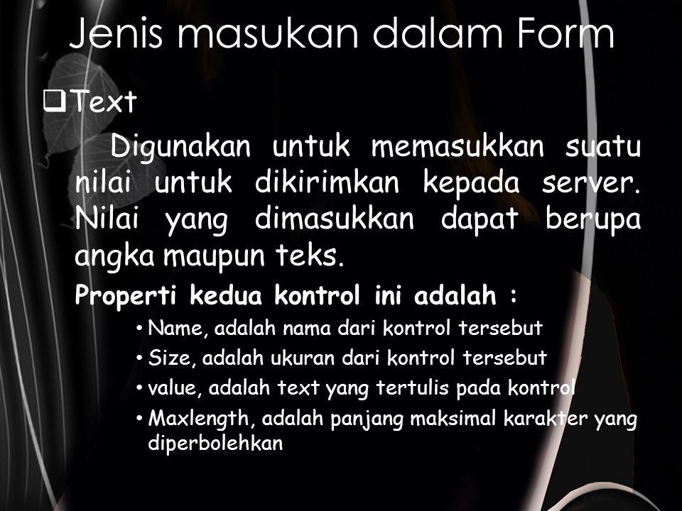 Jenis masukan dalam Form  Text Digunakan untuk memasukkan suatu nilai untuk dikirimkan kepada server.